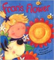 Bruce, Lisa. Fran's Flower.    Fran decides to feed the sprout everything she likes to eat…things like pizza, ice cream, and maybe even a cheeseburger!   Of course, the sprout does not grow, but when Fran decides to throw the flowerpot out the back door, Mother Nature takes over and the sprout grows into a beautiful surprise for Fran…a flower!  I printed out clip art to illustrate the different foods Fran feeds her tiny sprout.  I used a flowerpot/vase to put each food item in as I read the…
