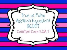 True or False addition equations scoot activity {CCSS aligned 1.OA.7}