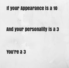 Absofuckinglutely... You can be smoking hot but if your personality sucks or you're an ass, it kills it