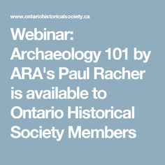 Webinar: Archaeology 101 by ARA's Paul Racher is available to Ontario Historical Society Members Historical Society, Archaeology, Ontario, Articles, Books, Livros, Book, Livres, Libros