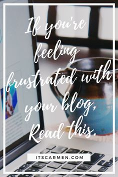If You're Feeling Frustrated with Your Blog, Read This Post / Carmen Varner // Lifestyle Blogger & Social Media + Blogging Coach
