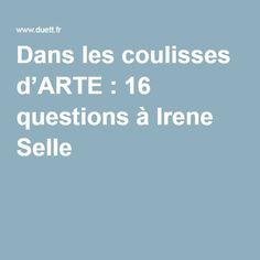 Dans les coulisses d'ARTE : 16 questions à Irene Selle Questions, Irene
