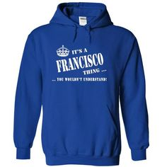 Its a FRANCISCO Thing, You Wouldnt Understand! - #gift for dad #cute gift. ORDER NOW => https://www.sunfrog.com/Names/Its-a-FRANCISCO-Thing-You-Wouldnt-Understand-rcmog-RoyalBlue-5311227-Hoodie.html?68278