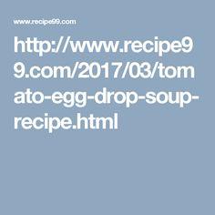 http://www.recipe99.com/2017/03/tomato-egg-drop-soup-recipe.html