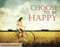 Your attitude is up to you. You can choose to be happy. Its a conscious decision. So in this world of choices it makes sense to choose to be happy!! =)
