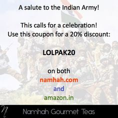 A Big #Salute To The Indian Army! Great Job! Celebrate with a 20% Discount on Namhah Teas on both namhah.com and amazon.in Use Coupon Code: LOLPAK20  #Namhah #NamhahIndia #PureIndia #India #Indian #Army #IndianArmy #Celebration #Bharat #Happy #Tea #GourmetTea #ExperienceTea #PicOfTheDay #Unity #Love #Amazon