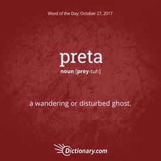Dictionary.com's Word of the Day - preta - Hindu Mythology. a wandering or disturbed ghost.