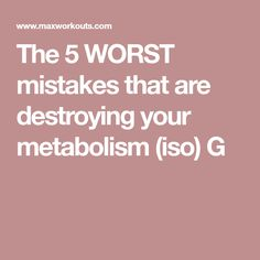 The 5 WORST mistakes that are destroying your metabolism (iso) G