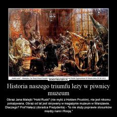 """motivator - moscow tsar on knees before polish king - this painting is hidden in museum -becouse """"our"""" gov thinks that it will help to talk with Putin! Semper Fidelis, Modern Warfare, South Park, Geology, Fine Art, Humor, Motivation, History, Funny"""