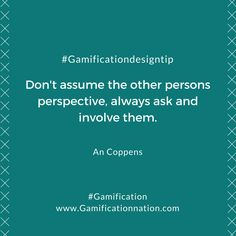 Daily #GamificationDesignTip: Don't assume the other persons perspective, always ask and involve them #gamification