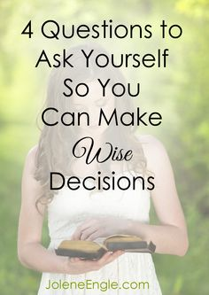 4 Questions to Ask Yourself So You Can Make Wise Decisions by Jolene Engle Christian Dating, Christian Women, Christian Life, Virtuous Woman, Godly Woman, Wise Decisions, Lord Is My Strength, Spiritual Encouragement, Love Truths