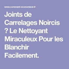 Joints de Carrelages Noircis ? Le Nettoyant Miraculeux Pour les Blanchir Facilement. Clean House, Good To Know, Good Things, Cleaning, Messages, Homemade, How To Plan, Sprays, Diners