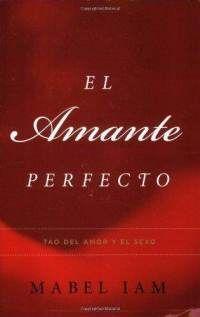 El Amante Perfecto. El Tao Del Amor Y Del Sexo - Mabel Iam - Taringa!