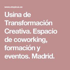 Usina de Transformación Creativa. Espacio de coworking, formación y eventos. Madrid.