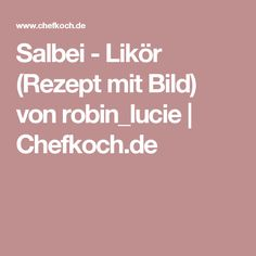 Salbei - Likör (Rezept mit Bild) von robin_lucie | Chefkoch.de