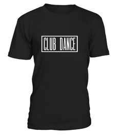 Club Dance  #gift #idea #shirt #image #funny #new #top #best #videogame #tvshow #like