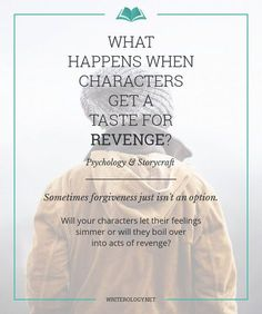 Sometimes forgiveness just isn't an option. Will your characters let their feelings simmer or will they boil over into acts of revenge?   Writerology.net