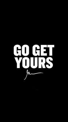 Go get yours Motivational Wallpaper, Wallpaper Quotes, Motivational Quotes, Funny Attitude Quotes, Badass Quotes, Gary Vaynerchuk, Gary Vee, Joker Quotes, Morning Motivation