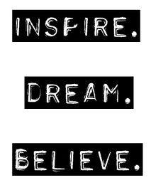 INSPIRE. DREAM. BELIEVE  Disponible en diferentes colores y diseño.