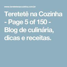 Teretetê na Cozinha - Page 5 of 150 - Blog de culinária, dicas e receitas.