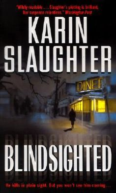 Karin Slaughter - Blindsighted (Grant County, #1) - all her books are great!!