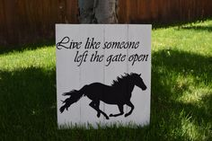 Wood Wall Sign, Live Like Someone Left the Gate Open, Horse Decor, Cowboy Decor, Rustic Home Decor, Wall Art by HudsyBee on Etsy