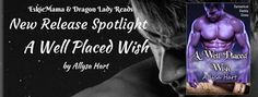 EskieMama & Dragon Lady Reads New Release Spotlight w/Giveaway: A Well Placed Wish by Allysa Hart