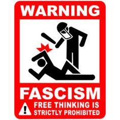 Fascism Free thinking is prohibited in fascist states