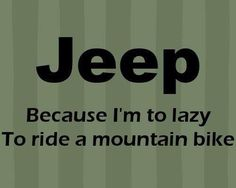 Jeep: Because I'm too lazy to ride a mountain bike Jeep Jk, Acessórios Jeep Wrangler, Jeep Wrangler Unlimited, Jeep Truck, Jeep Humor, Jeep Funny, Jeep Quotes, Truck Quotes, Jeep Mods