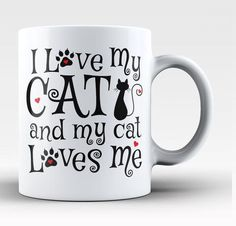 I Love My Cat and My Cat Loves Me Share your cat passion with this beautifully designed mug for any proud cat owner. Makes a great gift, order ones today. Take advantage of our Low Flat Rate Shipping