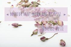 « Bonheur vaut mieux que richesse. » Proverbe russe