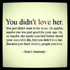 You didn't love her
