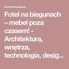 Fotel na biegunach – mebel poza czasem! - Architektura, wnętrza, technologia, design - HomeSquare