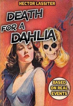 DEATH FOR A DAHLIA, by Hector Lassiter