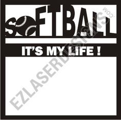 EZLaserDesigns : Softball, It's my Life