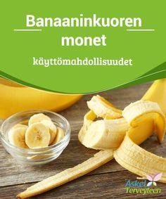 Banaaninkuoren monet käyttömahdollisuudet #Banaaninkuorilla voidaan hoitaa #terveyttä ulkoisesti ja #sisäisesti. #Luontaishoidot