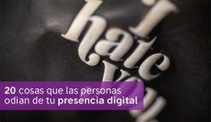 20 cosas que las personas odian de tu presencia digital http://blgs.co/RAja3n