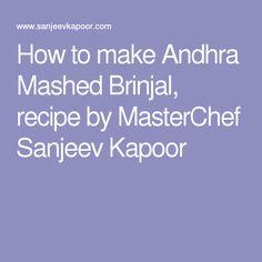How to make Andhra Mashed Brinjal, recipe by MasterChef Sanjeev Kapoor