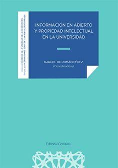Información en abierto y propiedad intelectual en la universidad / Raquel de Román Pérez Editorial Comares, 2020 Editorial, Chart, Civil Rights, University, December, Universe