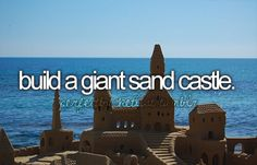 Build a giant sand castle