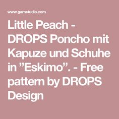 "Little Peach - DROPS Poncho mit Kapuze und Schuhe in ""Eskimo"". - Free pattern by DROPS Design"