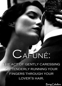 Cafuné: The act of gently caressing or tenderly running your fingers through your lover's hair.