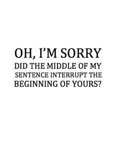 All the damn time... do I have a face that says 'Please interrupt me'? gah