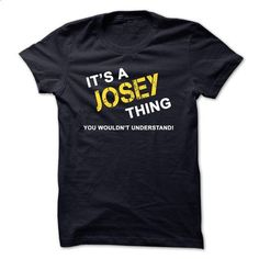 Its a JOSEY thing, you wouldnt understand - #creative gift #shirt outfit