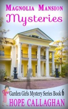 Cozy Mysteries Book By Author Hope Callaghan - Magnolia Mansion Mysteries. Garden Girls Series Book #6.
