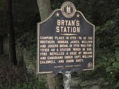 Bryan Station was built by William Bryan and his brothers within hiking distance of Fort Boonesboro. William's sister, Rebecca Bryan married Daniel Boone. William married Daniel's sister, Mary Boone.    Simon Girty & Tecumsah attacked Bryan Station for five days. To combat this attack, pioneers went after the Shawnee and were trapped at Big Bone Licks. B.Stokes