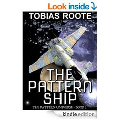 Amazon.com: The Pattern Ship (The Pattern Universe Book 1) eBook: Tobias Roote: Kindle Store 183 pages