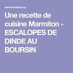 Une recette de cuisine Marmiton - ESCALOPES DE DINDE AU BOURSIN