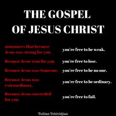 """The Gospel of Jesus Christ announces that because Jesus was strong for you, you're free to be weak. Because Jesus won for you, you're free to lose. Because Jesus was Someone, you're free to be no one. Because Jesus was extraordinary, you're free to be ordinary. Because Jesus succeeded for you, you're free to fail."" -Tullian Tchividjian Quote  #Gospel #JesusChrist #Christianity #Church #God #Jesus"