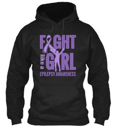 Family fighting for Fighting with Epilepsy. Making  people aware of it..Fight Like a Girl Epilepsy Awareness   Teespring